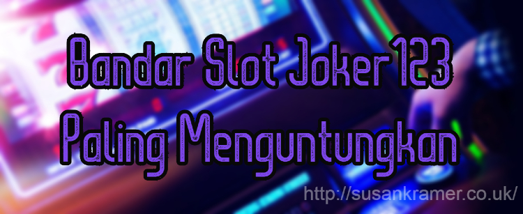 Bandar Slot Joker123 Paling Menguntungkan